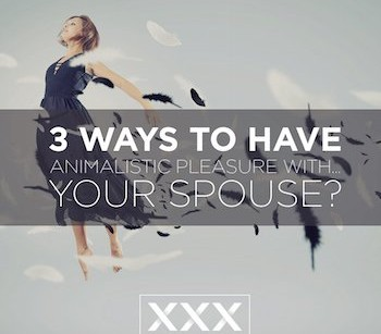 3_Ways_to_Have_Animalistic_Pleasure_with…_Your_Spouse_1-copy