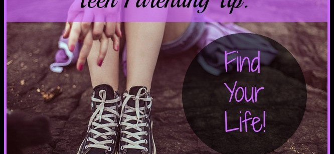 Teen-Parenting-Tip-Find-Your-Life